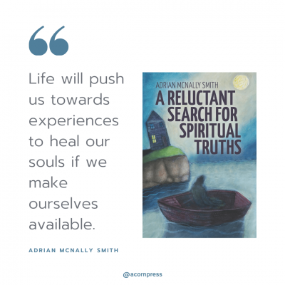 Life will push us towards experiences to heal our souls if we make ourselves available.